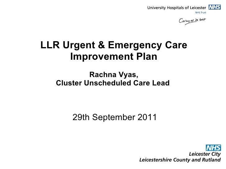 LLR Urgent & Emergency Care Improvement Plan  Rachna Vyas,  Cluster Unscheduled Care Lead    29th September 2011