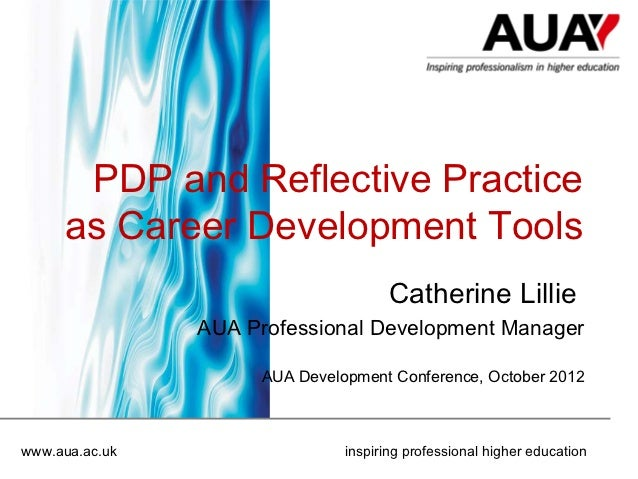 PDP and Reflective Practice     as Career Development Tools                                      Catherine Lillie         ...