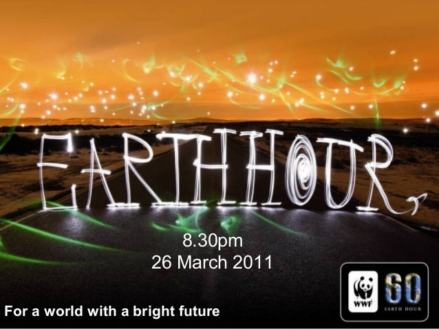 For a world with a bright future 8.30pm 26 March 2011 For a world with a bright future