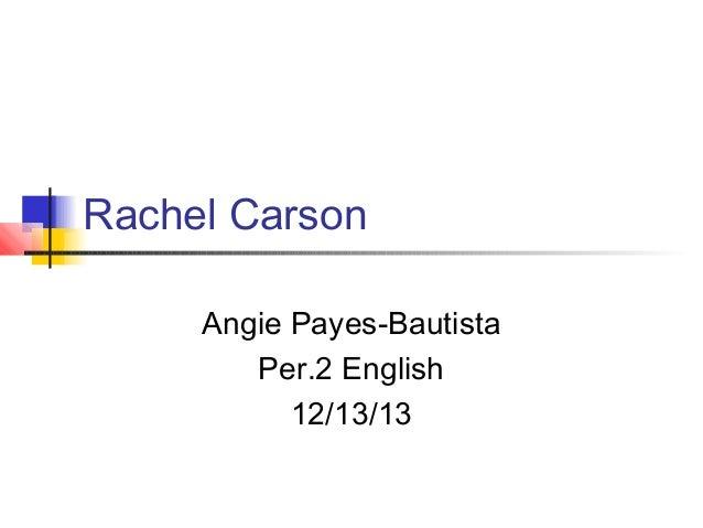 Rachel Carson Angie Payes-Bautista Per.2 English 12/13/13