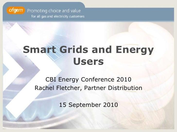 Smart Grids and Energy Users<br />CBI Energy Conference 2010<br />Rachel Fletcher, Partner Distribution<br />15 September ...
