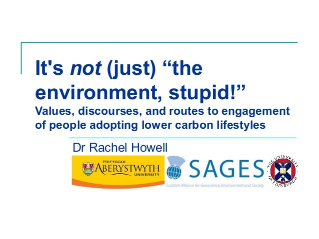 """It's not (just) """"the environment, stupid!"""" Values, motivations, and routes to engagement of people adopting lower-carbon lifestyles by Rachel Howell"""