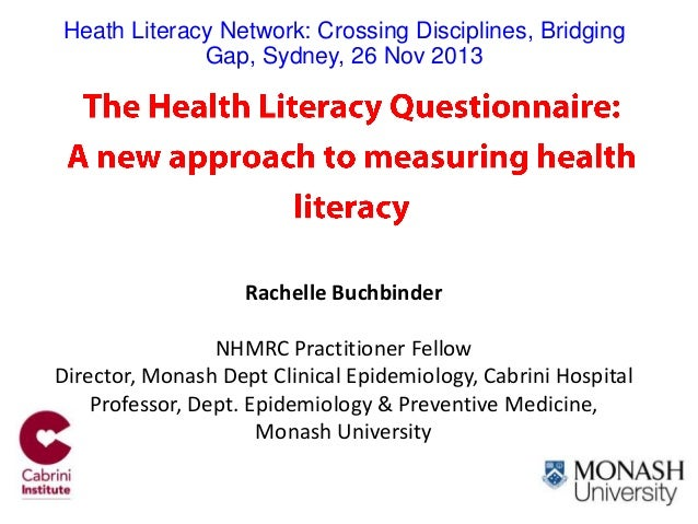 The Health Literacy Questionnaire (HLQ): A new approach to measuring health literacy. Professor Rachelle Buchbinder