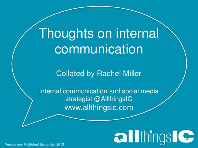 Thoughts on internal communication Collated by Rachel Miller Internal communication and social media strategist @Allthings...