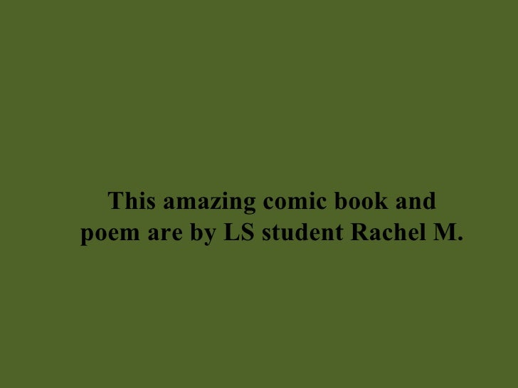 This amazing comic book and poem are by LS student Rachel M.