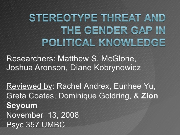 Researchers : Matthew S. McGlone, Joshua Aronson, Diane Kobrynowicz Reviewed by : Rachel Andrex, Eunhee Yu, Greta Coates, ...