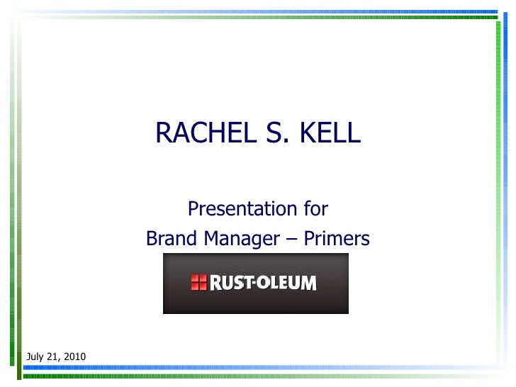 RACHEL S. KELL Presentation for Brand Manager – Primers July 21, 2010