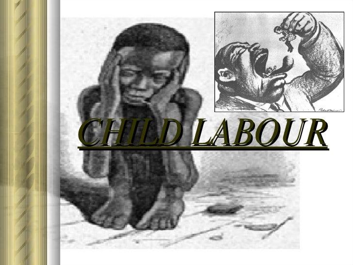 <ul><li>CHILD LABOUR </li></ul>