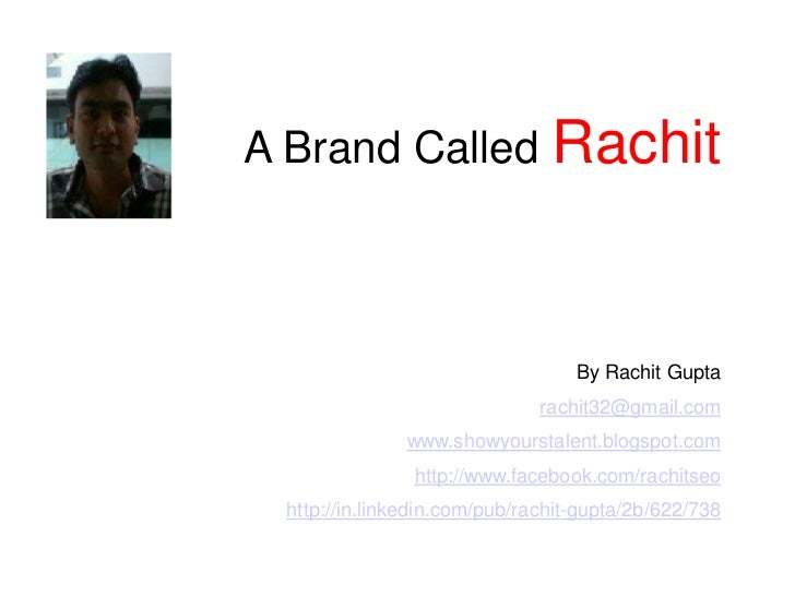 A Brand CalledRachit<br />By Rachit Gupta<br />rachit32@gmail.com<br />www.showyourstalent.blogspot.com<br />http://www.fa...