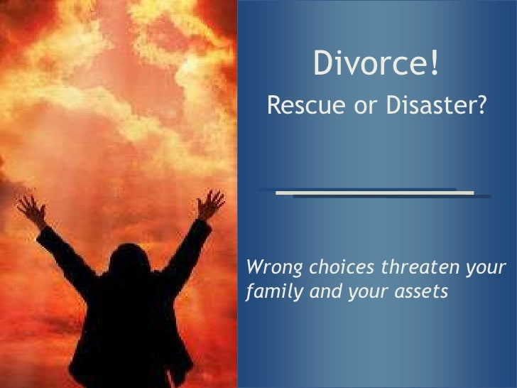 Divorce!<br />Rescue or Disaster?<br />Wrong choices threaten your family and your assets<br />