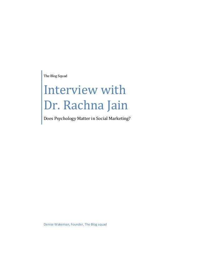 The Blog Squad Interview with Dr. Rachna Jain Does Psychology Matter in Social Marketing? Denise Wakeman, Founder, The Blo...