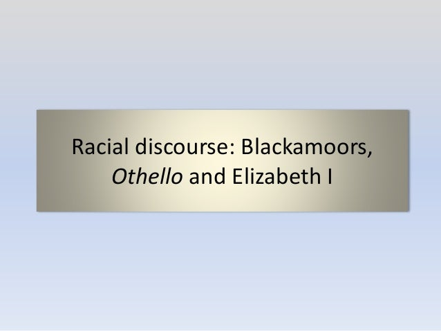 Racial discourse: Blackamoors, Othello and Elizabeth I
