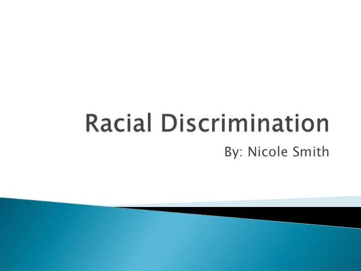 Racial Discrimination<br />By: Nicole Smith <br />