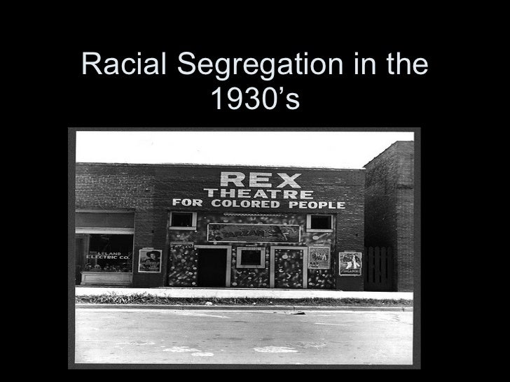 racism and segregation 1930s National humanities center fellow ©national humanities center racial segregation was a system derived from the efforts of white americans to keep african americans in a subordinate status by denying them equal access to public facilities and ensuring that blacks lived apart from whites.