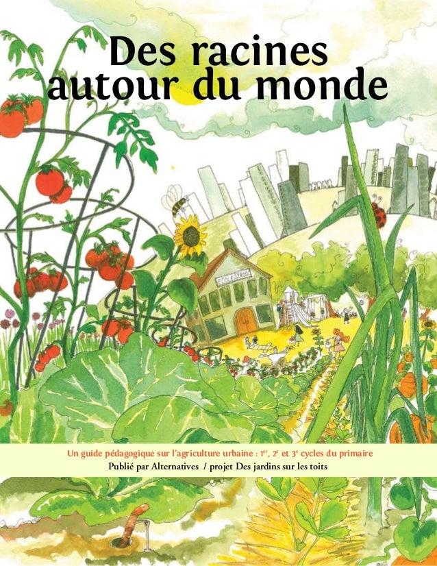Des racinesautour du mondeUn guide pédagogique sur l'agriculture urbaine : 1er, 2e et 3e cycles du primaire          Publi...