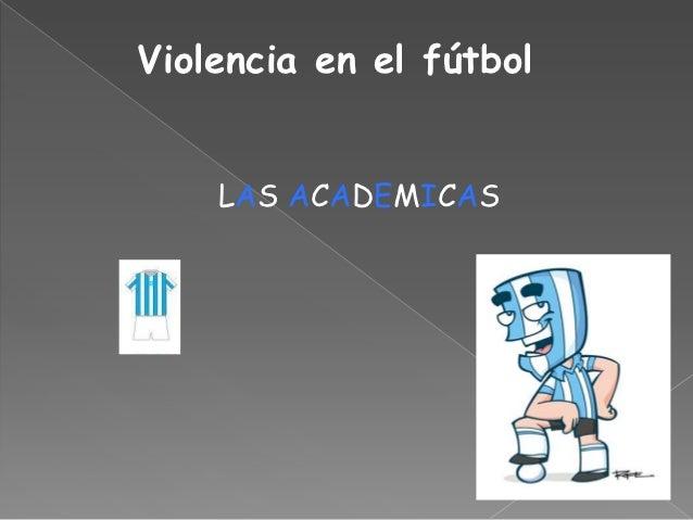 Violencia en el fútbol    LAS ACADEMICAS
