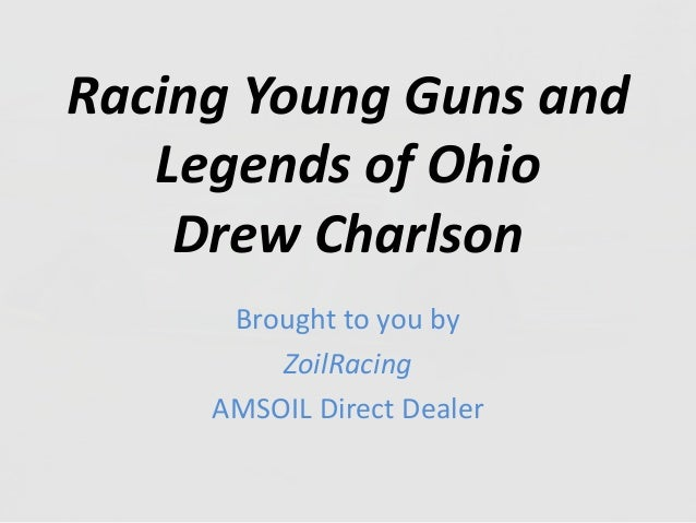 Racing Young Guns and Legends of Ohio Drew Charlson Brought to you by ZoilRacing AMSOIL Direct Dealer