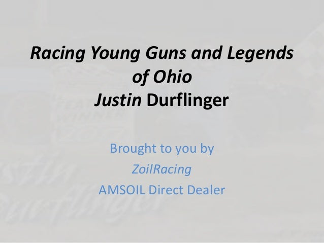 Racing Young Guns and Legends of Ohio Justin Durflinger Brought to you by ZoilRacing AMSOIL Direct Dealer