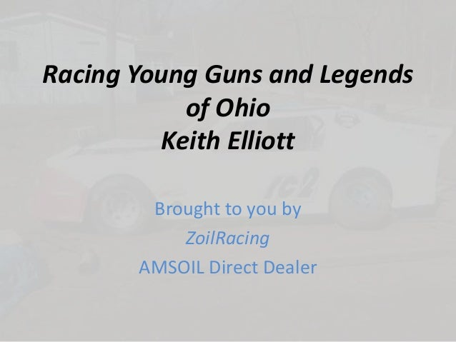 Racing young guns and legends of ohio keith elliott