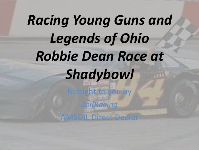 Racing Young Guns and Legends of Ohio Robbie Dean Race at Shadybowl Brought to you by ZoilRacing AMSOIL Direct Dealer