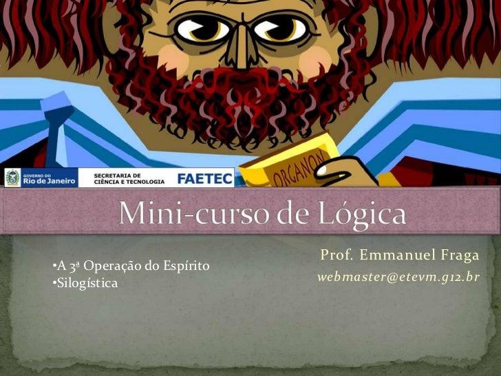 Prof. Emmanuel Fraga•A 3ª Operação do Espírito•Silogística                 webmaster@etevm.g12.br
