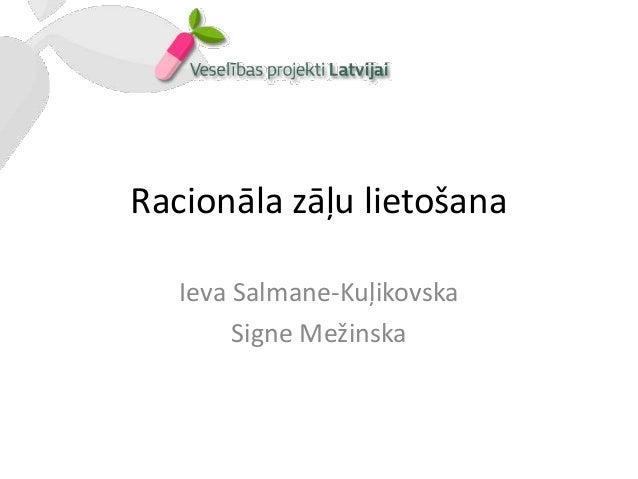 Racionāla zāļu lietošana   Ieva Salmane-Kuļikovska        Signe Mežinska