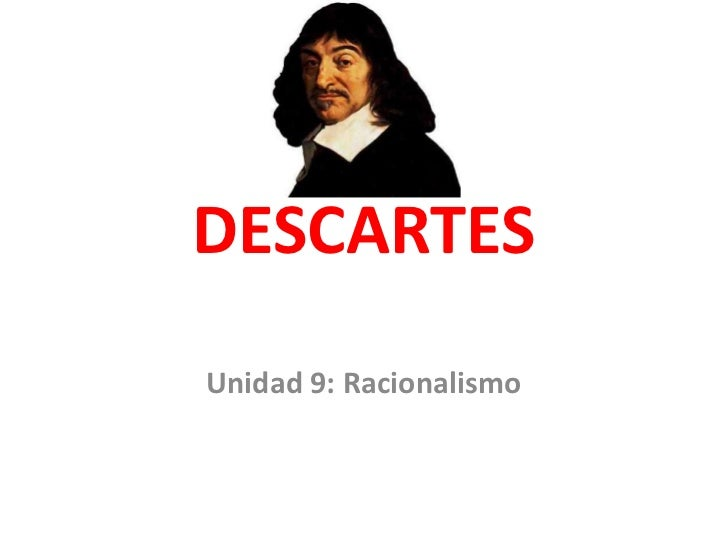 DESCARTESUnidad 9: Racionalismo