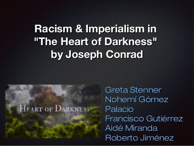 """racism in heart of darkness For achebe, heart of darkness is racist because it projects the image of africa as """"the other world, the antithesis of europe    the question is whether a novel which celebrates this."""
