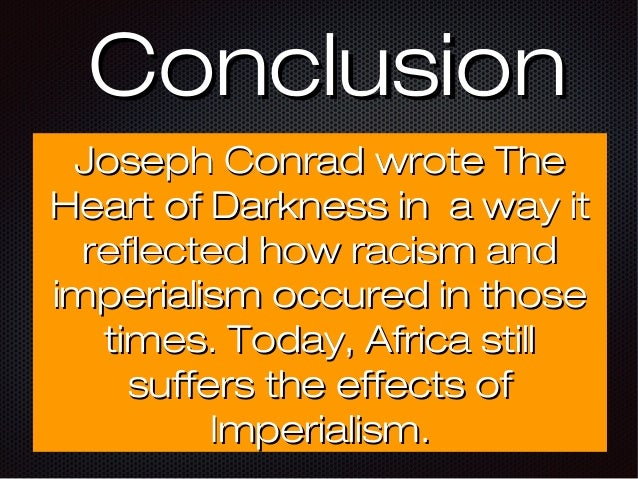 racism in heart of darkness essay research Essay heart of darkness: ignorance and racism david yu joseph conrad develops themes of personal power, individual responsibility, and social justice in his book heart of darkness his book has all the trappings of the conventional adventure tale - mystery, exotic setting, escape, suspense, unexpected attack.