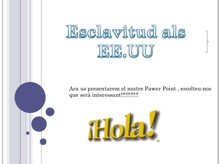 Ara us presentarem el nostre Pawer Point , escolteu-nos  que serà interessant!!!!!!!!!!!
