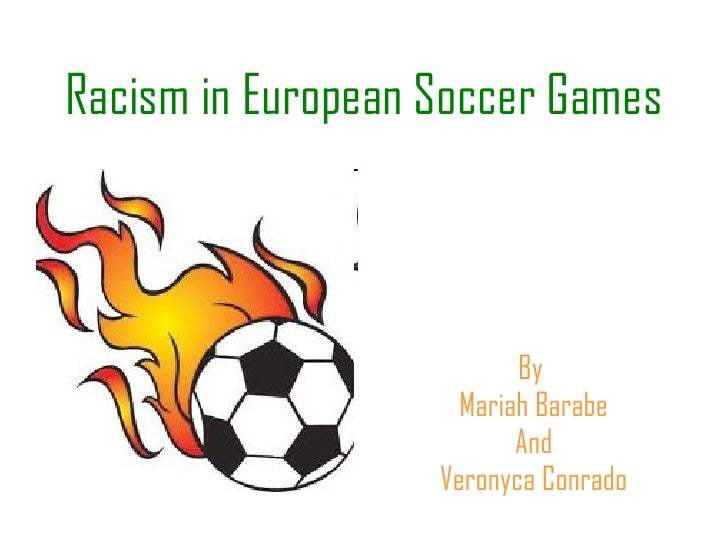 Racism in european soccer games power point