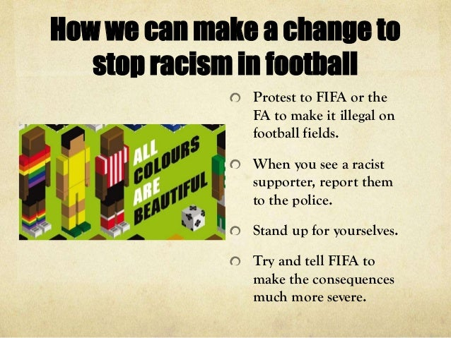 racism in football essay Racism in soccer essay racism has been a battle fought by many different nations and groups of people throughout the world football fanatic.