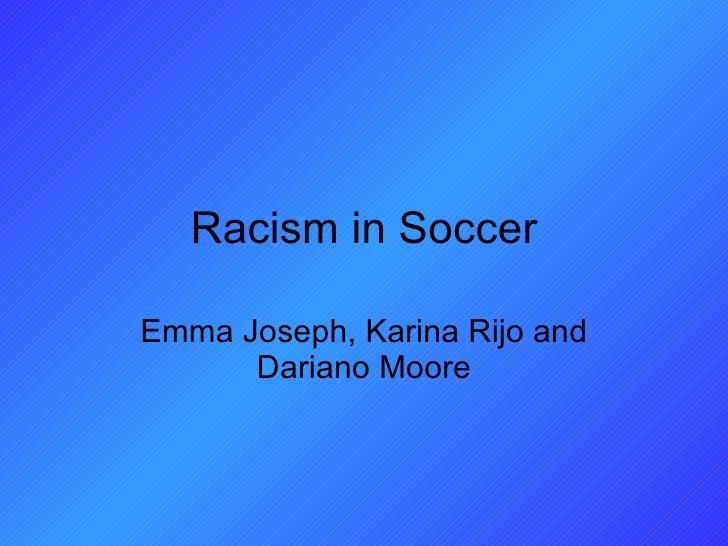 Racism in Soccer Emma Joseph, Karina Rijo and Dariano Moore