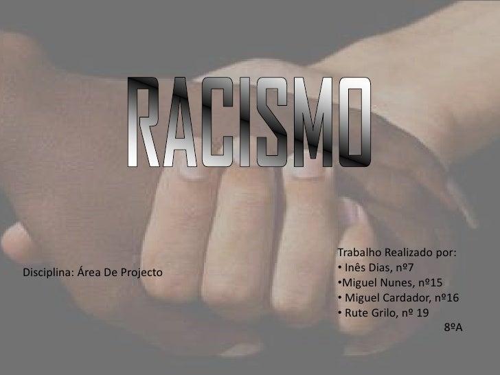 RACISMO<br />Trabalho Realizado por:<br /><ul><li> Inês Dias, nº7