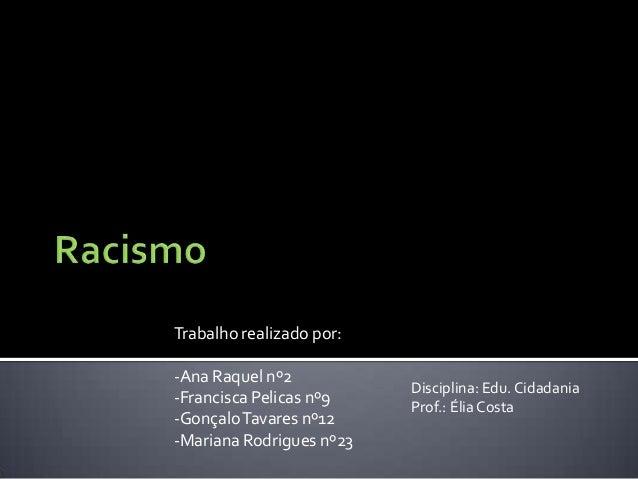Trabalho realizado por: -Ana Raquel nº2 -Francisca Pelicas nº9 -Gonçalo Tavares nº12 -Mariana Rodrigues nº23  Disciplina: ...