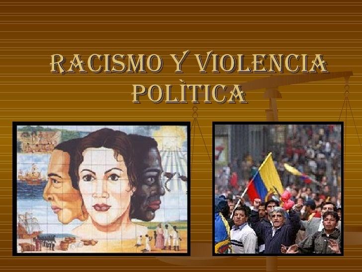 RACISMO Y VIOLENCIA POLÌTICA