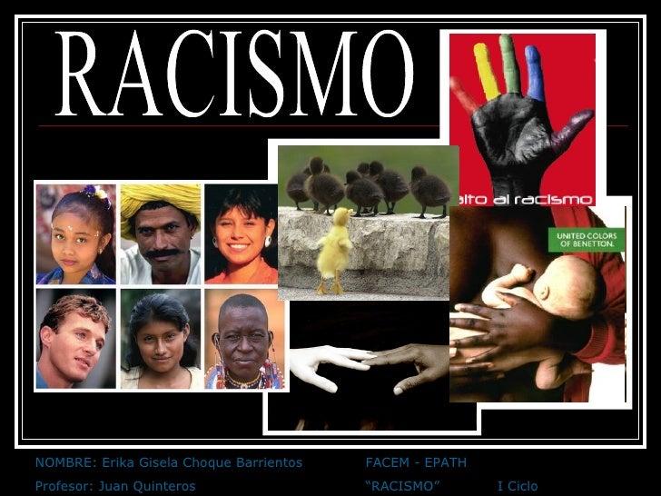 """RACISMO NOMBRE: Erika Gisela Choque Barrientos FACEM - EPATH Profesor: Juan Quinteros """"RACISMO"""" I Ciclo"""