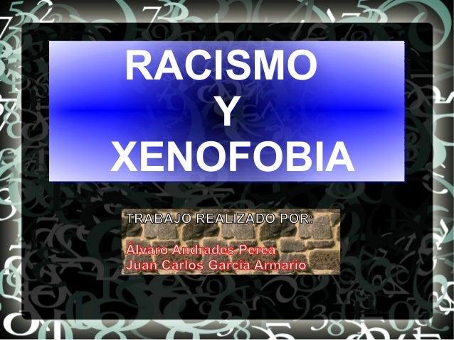 RACISMOYXENOFOBIARACISMOYXENOFOBIATRABAJO REALIZADO POR:Álvaro Andrades PereaJuan Carlos García Armario