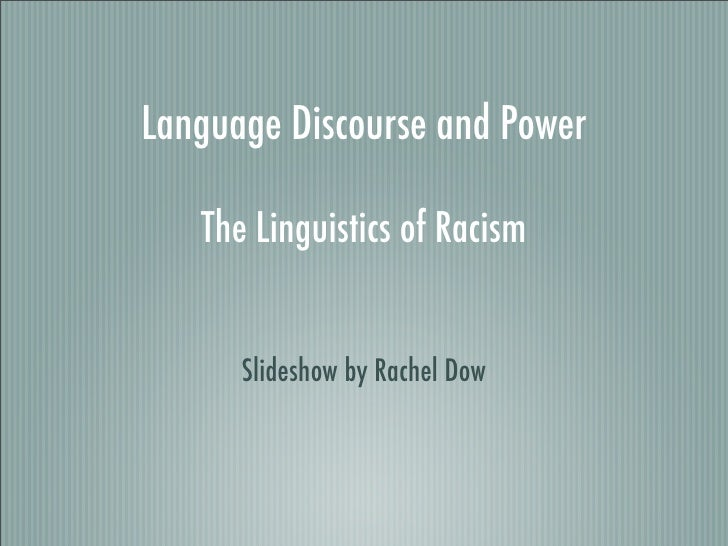 Language Discourse and Power     The Linguistics of Racism         Slideshow by Rachel Dow