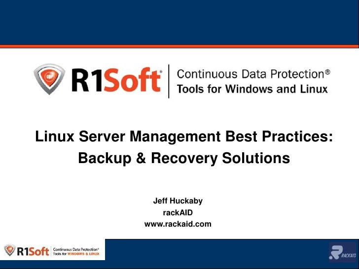 Linux Server Management Best Practices:<br />Backup & Recovery Solutions<br />Jeff Huckaby<br />rackAID<br />www.rackaid.c...