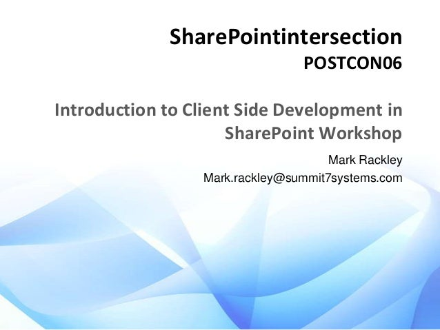 SharePointintersection POSTCON06  Introduction to Client Side Development in SharePoint Workshop Mark Rackley Mark.rackley...