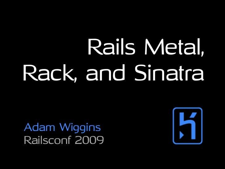 Rails Metal, Rack, and Sinatra  Adam Wiggins Railsconf 2009