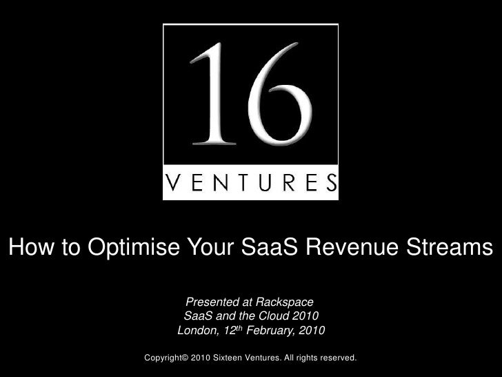 How to Optimise Your SaaS Revenue Streams                        Presented at Rackspace                      SaaS and the ...