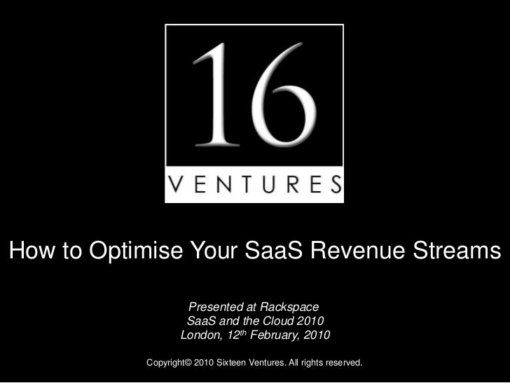 How to Optimise Your SaaS Revenue Streams<br />Presented at Rackspace<br />SaaS and the Cloud 2010<br />London, 12th Febru...