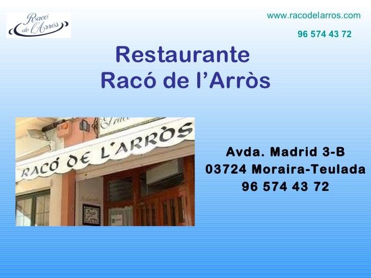 Restaurante  Racó de l'Arròs Avda. Madrid 3-B 03724 Moraira-Teulada 96 574 43 72 www.racodelarros.com 96 574 43 72