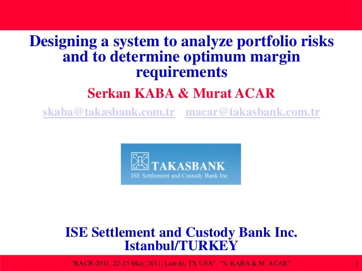 Designing a system to analyze portfolio risks    and to determine optimum margin               requirements          Serka...