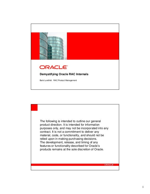 <Insert Picture Here>  Demystifying Oracle RAC Internals Barb Lundhild RAC Product Management  The following is intended t...