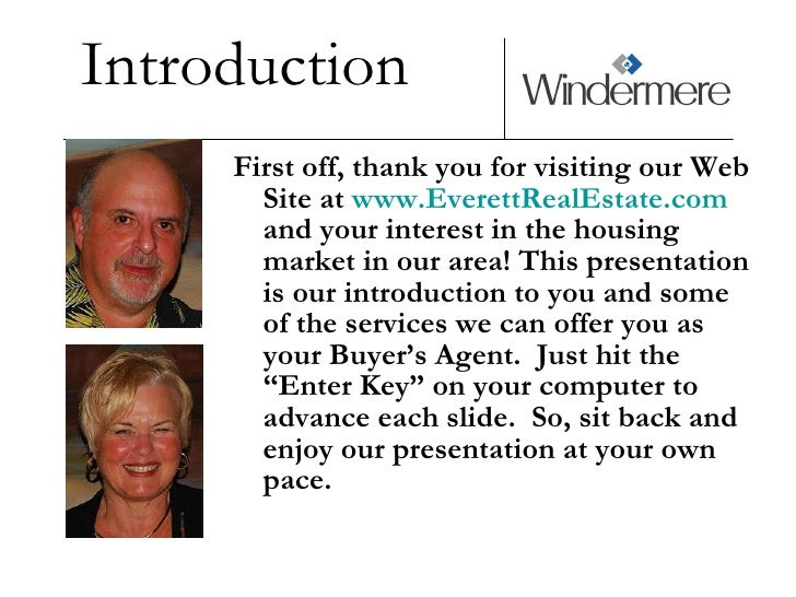 Introduction <ul><li>First off, thank you for visiting our Web Site at  www.EverettRealEstate.com  and your interest in th...