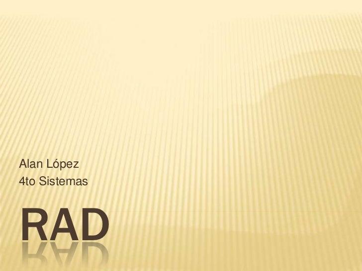 Alan López4to SistemasRAD