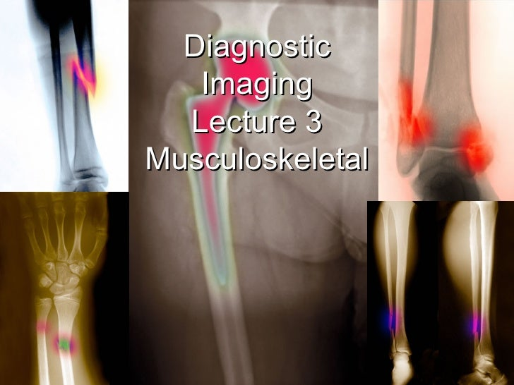 Diagnostic Imaging Lecture 3 Musculoskeletal